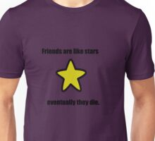 Friends are like stars,eventually they die.  Unisex T-Shirt