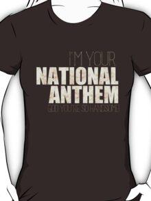 I'M YOUR NATIONAL ANTHEM V2 T-Shirt