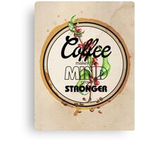 Coffee makes the Mind grow Stronger Canvas Print