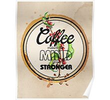Coffee makes the Mind grow Stronger Poster
