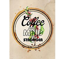 Coffee makes the Mind grow Stronger Photographic Print