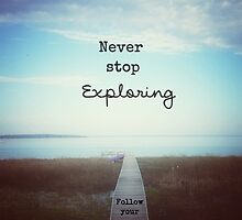 Never Stop Exploring, Follow Your Dreams by Olivia Joy StClaire