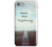 Never Stop Exploring, Follow Your Dreams iPhone Case/Skin