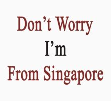 Don't Worry I'm From Singapore  by supernova23