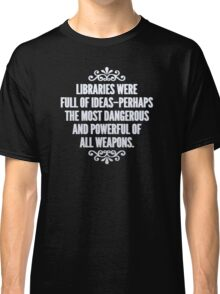 Libraries were full of ideas - Throne of Glass quote Classic T-Shirt