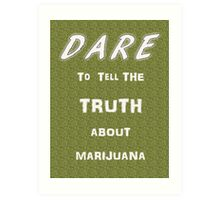 Dare to tell the truth about Marijuana Art Print