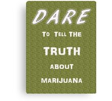 Dare to tell the truth about Marijuana Canvas Print