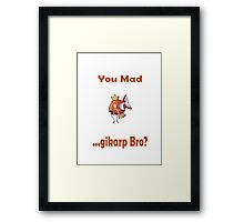 You Mad ...gikarp Bro? Framed Print