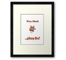 You Mad ...gikarp Bro? Framed Print