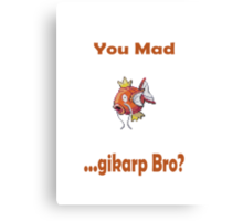 You Mad ...gikarp Bro? Canvas Print