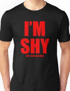 Im Shy But I Got A Huge Dick Unisex T-Shirt