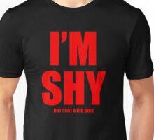 Im Shy But I Got A Huge Dick Unisex T-Shirt