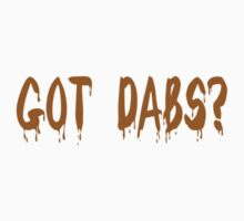Got Dabs? by mouseman