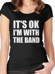 Its Ok Im With The Band Women's Fitted Scoop T-Shirt