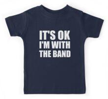 Its Ok Im With The Band Kids Tee