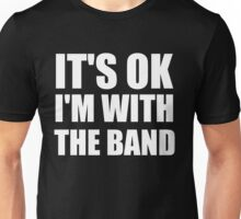 Its Ok Im With The Band Unisex T-Shirt