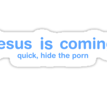 Jesus Is Coming Quick Hide The Porn Sticker