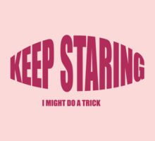 Keep Staring I Might Do A Trick One Piece - Long Sleeve