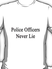 Police Officers Never Lie  T-Shirt