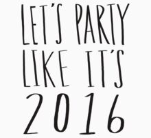 Let's Party Like It's 2016 x New Year's Eve Kids Tee