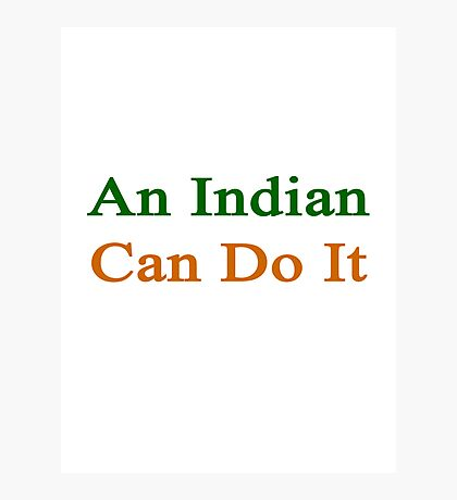 An Indian Can Do It  Photographic Print