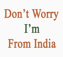 Don't Worry I'm From India  by supernova23