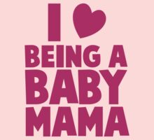 I LOVE heart Being a BABY MAMA! by jazzydevil