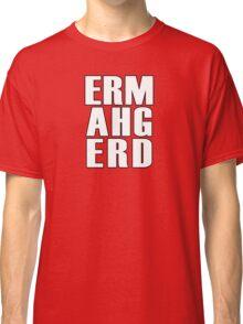 ERMAHGERD - T Shirt Classic T-Shirt
