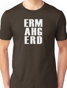 ERMAHGERD - T Shirt Unisex T-Shirt