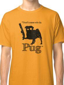 """Don't mess wiv da Pug"" Classic T-Shirt"