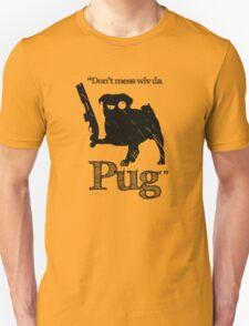 """Don't mess wiv da Pug"" Unisex T-Shirt"