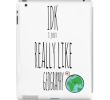 IDK I just really like geography iPad Case/Skin