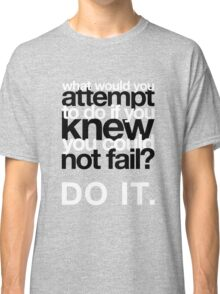 What would you attempt if... Classic T-Shirt