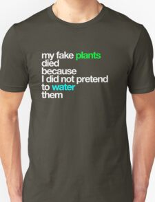 my fake plants died... T-Shirt