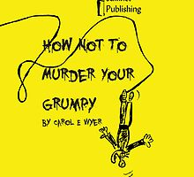 How Not To Murder Your Grumpy by Safkhet Publishing