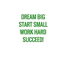 DREAM BIG START SMALL WORK HARD SUCCEED Photographic Print