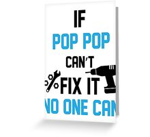 If Pop Pop Can't Fix It No One Can Greeting Card
