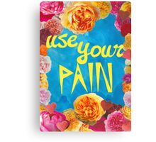 Use your pain Canvas Print