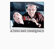 Actions Have Consequences Unisex T-Shirt