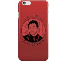 I just want to be LOVED!! iPhone Case/Skin