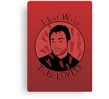 I just want to be LOVED!! Canvas Print