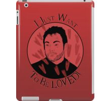 I just want to be LOVED!! iPad Case/Skin