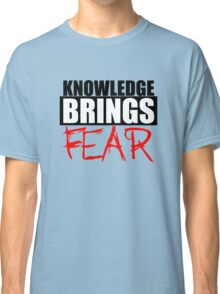 Knowledge Brings Fear Classic T-Shirt