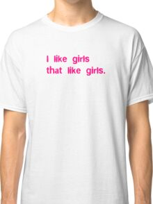 I Like Girls That Like Girls Classic T-Shirt