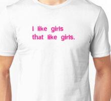 I Like Girls That Like Girls Unisex T-Shirt