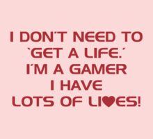 I Don't Need To Get A Life, Im A Gamer I Have Lots of Lives. Kids Tee
