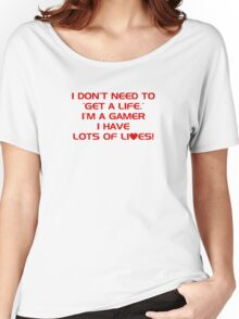 I Don't Need To Get A Life, Im A Gamer I Have Lots of Lives. Women's Relaxed Fit T-Shirt