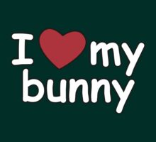 I Love My Bunny by CarbonClothing
