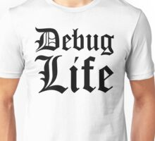 Debug Life - Thug Life Parody for Programmers - Black on White/Light Unisex T-Shirt