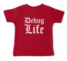 Debug Life - Parody Design for Thug Programmers - White on Black/Dark Baby Tee